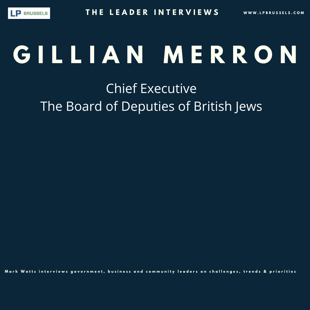 The Leader Interviews  - Gillian Merron Chief Executive of The Board of Deputies of British Jews